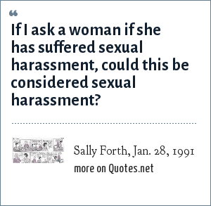 Sally Forth, Jan. 28, 1991: If I ask a woman if she has suffered sexual harassment, could this be considered sexual harassment?