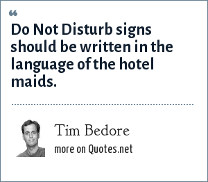 Tim Bedore: Do Not Disturb signs should be written in the language of the hotel maids.