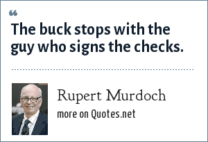 Rupert Murdoch: The buck stops with the guy who signs the checks.