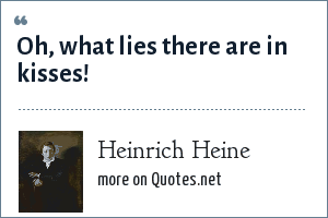 Heinrich Heine: Oh, what lies there are in kisses!