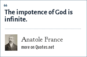 Anatole France: The impotence of God is infinite.
