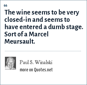 Paul S. Winalski: The wine seems to be very closed-in and seems to have entered a dumb stage. Sort of a Marcel Meursault.