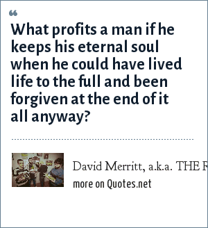 David Merritt, a.k.a. THE RED SHARK: What profits a man if he keeps his eternal soul when he could have lived life to the full and been forgiven at the end of it all anyway?