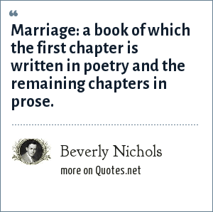 Beverly Nichols: Marriage: a book of which the first chapter is written in poetry and the remaining chapters in prose.