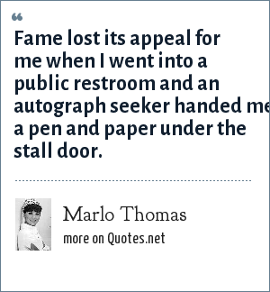 Marlo Thomas: Fame lost its appeal for me when I went into a public restroom and an autograph seeker handed me a pen and paper under the stall door.