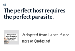 Adopted from Lance Fusco.: The perfect host requires the perfect parasite.