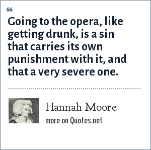 Hannah Moore: Going to the opera, like getting drunk, is a sin that carries its own punishment with it, and that a very severe one.