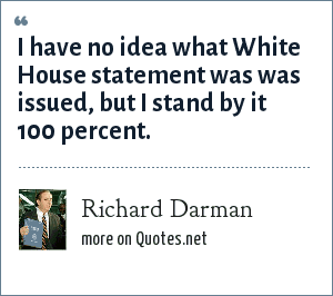 Richard Darman: I have no idea what White House statement was was issued, but I stand by it 100 percent.