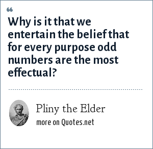 Pliny the Elder: Why is it that we entertain the belief that for every purpose odd numbers are the most effectual?