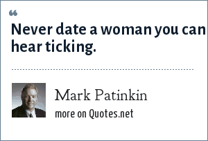 Mark Patinkin: Never date a woman you can hear ticking.