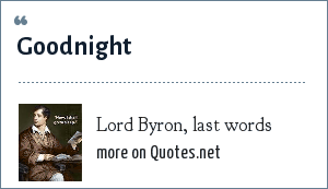 Lord Byron, last words: Goodnight