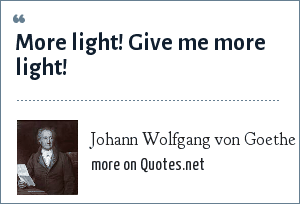 Johann Wolfgang von Goethe: More light! Give me more light!