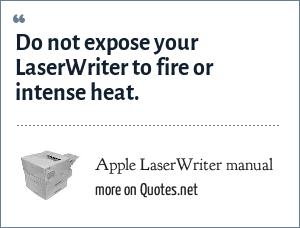 Apple LaserWriter manual: Do not expose your LaserWriter to fire or intense heat.