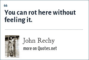 John Rechy: You can rot here without feeling it.
