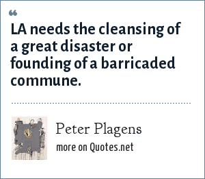 Peter Plagens: LA needs the cleansing of a great disaster or founding of a barricaded commune.