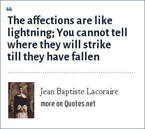 Jean Baptiste Lacoraire: The affections are like lightning; You cannot tell where they will strike till they have fallen