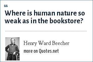Henry Ward Beecher: Where is human nature so weak as in the bookstore?