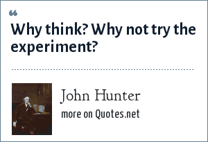 John Hunter: Why think? Why not try the experiment?