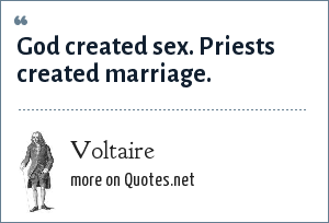 Voltaire: God created sex. Priests created marriage.