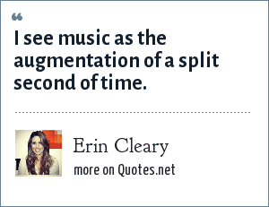 Erin Cleary: I see music as the augmentation of a split second of time.