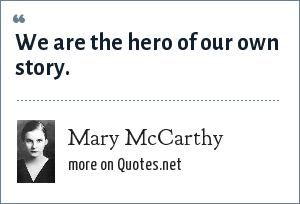 Mary McCarthy: We are the hero of our own story.