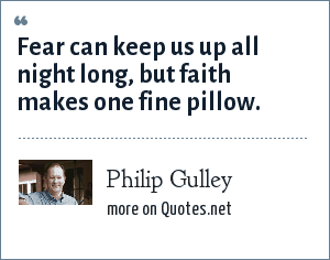 Philip Gulley: Fear can keep us up all night long, but faith makes one fine pillow.