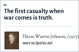 Hiram Warren Johnson, (1917): The first casualty when war comes is truth.