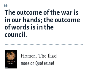 homer the iliad the outcome of the war is in our hands the