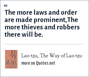 Lao-tzu, The Way of Lao-tzu: The more laws and order are made prominent,The more thieves and robbers there will be.