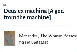Menander, The Woman Possessed with a Divinity: Deus ex machina [A god from the machine]
