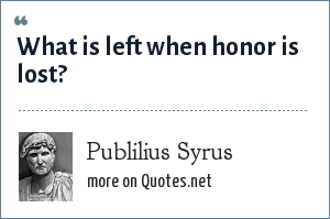 Publilius Syrus: What is left when honor is lost?