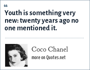 Coco Chanel: Youth is something very new: twenty years ago no one mentioned it.