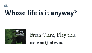 Brian Clark, Play title: Whose life is it anyway?