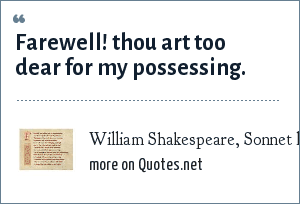 William Shakespeare, Sonnet lxxxvii: Farewell! thou art too dear for my possessing.