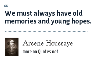 Arsene Houssaye: We must always have old memories and young hopes.
