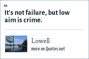 Lowell: It's not failure, but low aim is crime.