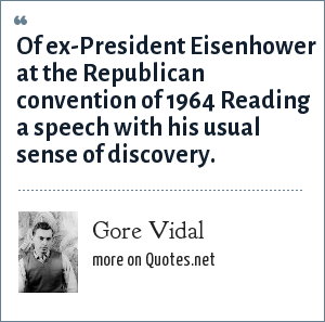 Gore Vidal: Of ex-President Eisenhower at the Republican convention of 1964 Reading a speech with his usual sense of discovery.