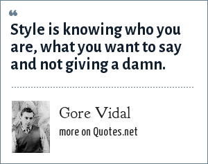 Gore Vidal: Style is knowing who you are, what you want to say and not giving a damn.