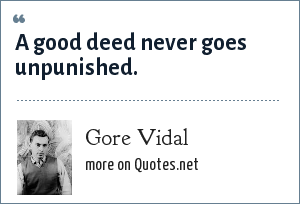 Gore Vidal: A good deed never goes unpunished.