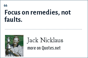 Jack Nicklaus: Focus on remedies, not faults.