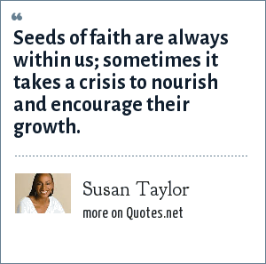 Susan Taylor: Seeds of faith are always within us; sometimes it takes a crisis to nourish and encourage their growth.