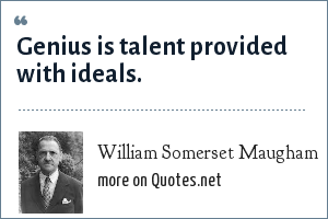 William Somerset Maugham: Genius is talent provided with ideals.