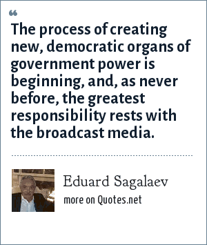 Eduard Sagalaev: The process of creating new, democratic organs of government power is beginning, and, as never before, the greatest responsibility rests with the broadcast media.