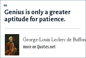 George-Louis Leclerc de Buffon: Genius is only a greater aptitude for patience.