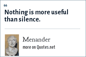 Menander: Nothing is more useful than silence.