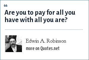 Edwin A. Robinson: Are you to pay for all you have with all you are?