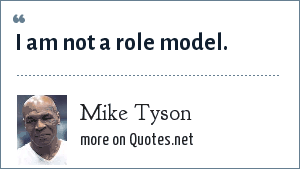 Mike Tyson: I am not a role model.