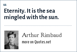 Arthur Rimbaud: Eternity. It is the sea mingled with the sun.