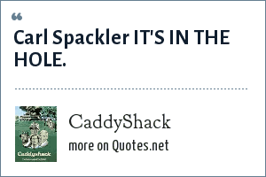 CaddyShack: Carl Spackler IT'S IN THE HOLE.