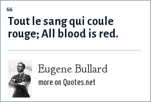 Eugene Bullard: Tout le sang qui coule rouge; All blood is red.